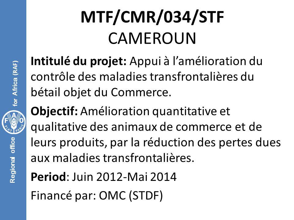 Regional office for Africa (RAF) MTF/CMR/034/STF CAMEROUN Intitulé du projet: Appui à l'amélioration du contrôle des maladies transfrontalières du bétail objet du Commerce.