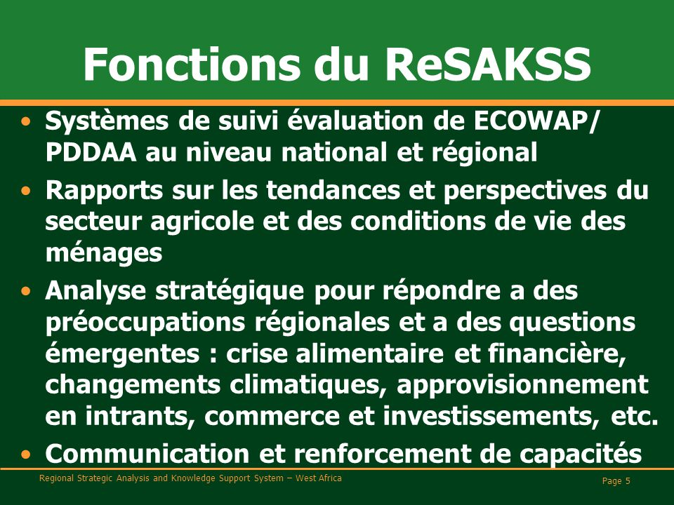 Regional Strategic Analysis and Knowledge Support System – West Africa Page 5 Fonctions du ReSAKSS Systèmes de suivi évaluation de ECOWAP/ PDDAA au ni