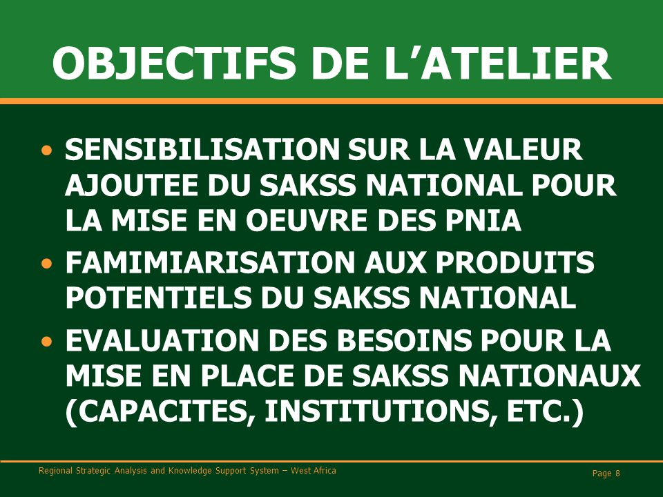 Regional Strategic Analysis and Knowledge Support System – West Africa OBJECTIFS DE L'ATELIER SENSIBILISATION SUR LA VALEUR AJOUTEE DU SAKSS NATIONAL