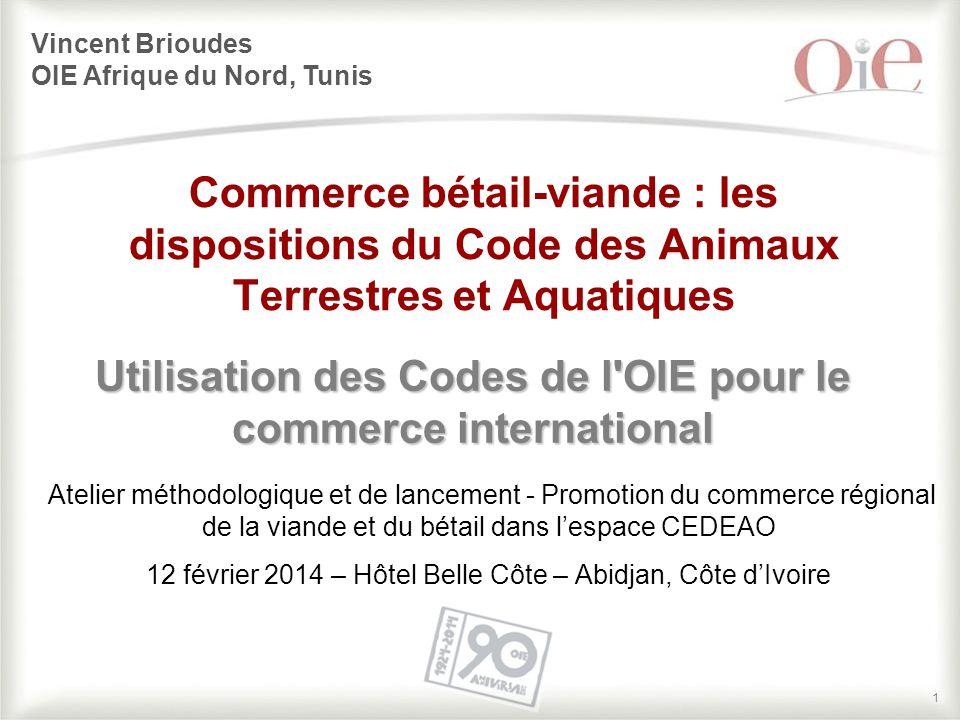 11 Commerce bétail-viande : les dispositions du Code des Animaux Terrestres et Aquatiques Utilisation des Codes de l'OIE pour le commerce internationa