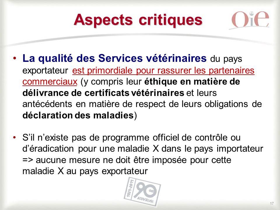 17 La qualité des Services vétérinaires du pays exportateur est primordiale pour rassurer les partenaires commerciaux (y compris leur éthique en matiè