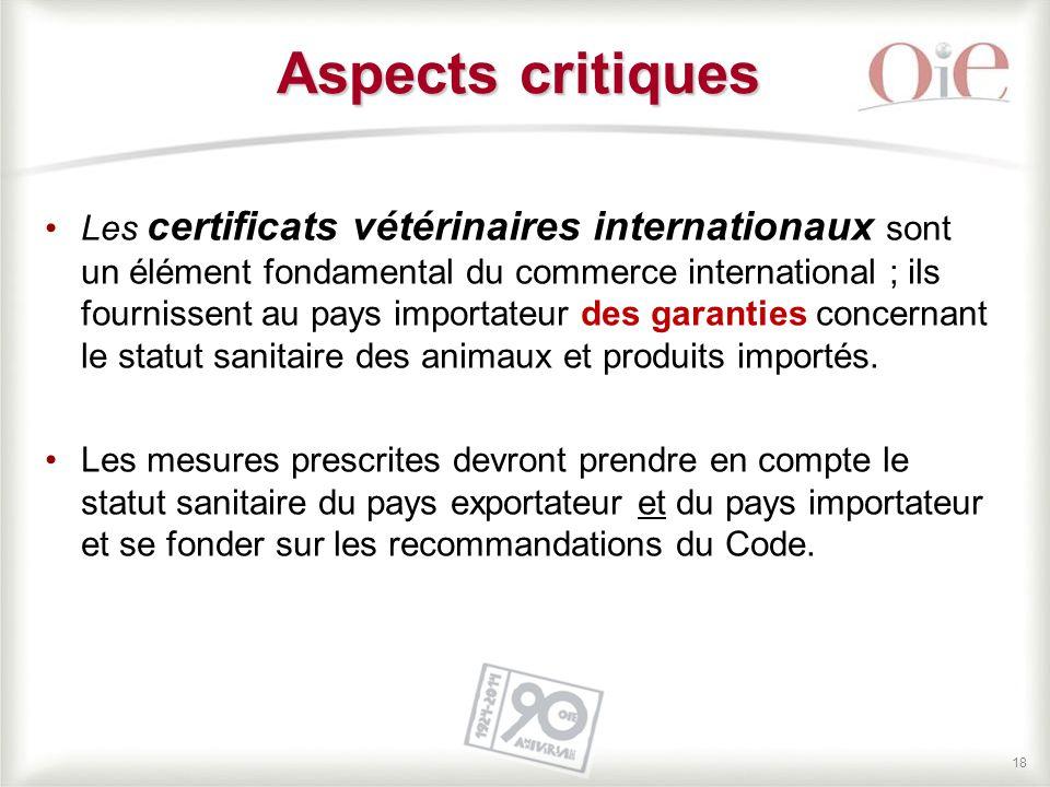 18 Les certificats vétérinaires internationaux sont un élément fondamental du commerce international ; ils fournissent au pays importateur des garanti