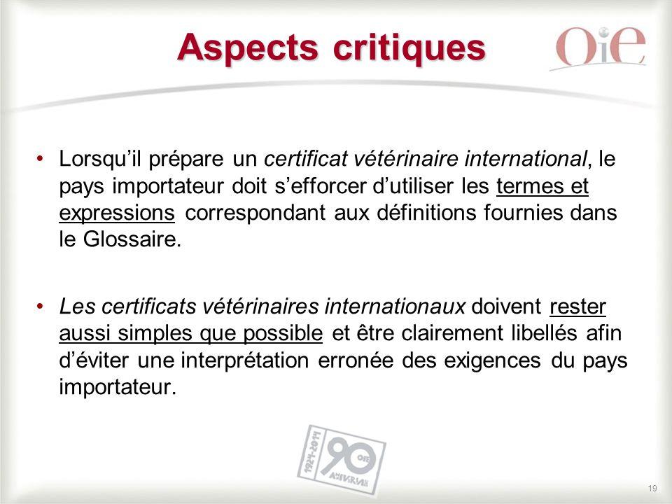 19 Lorsqu'il prépare un certificat vétérinaire international, le pays importateur doit s'efforcer d'utiliser les termes et expressions correspondant a