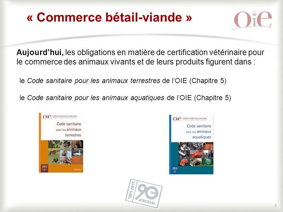 5 Aujourd'hui, les obligations en matière de certification vétérinaire pour le commerce des animaux vivants et de leurs produits figurent dans : « Com
