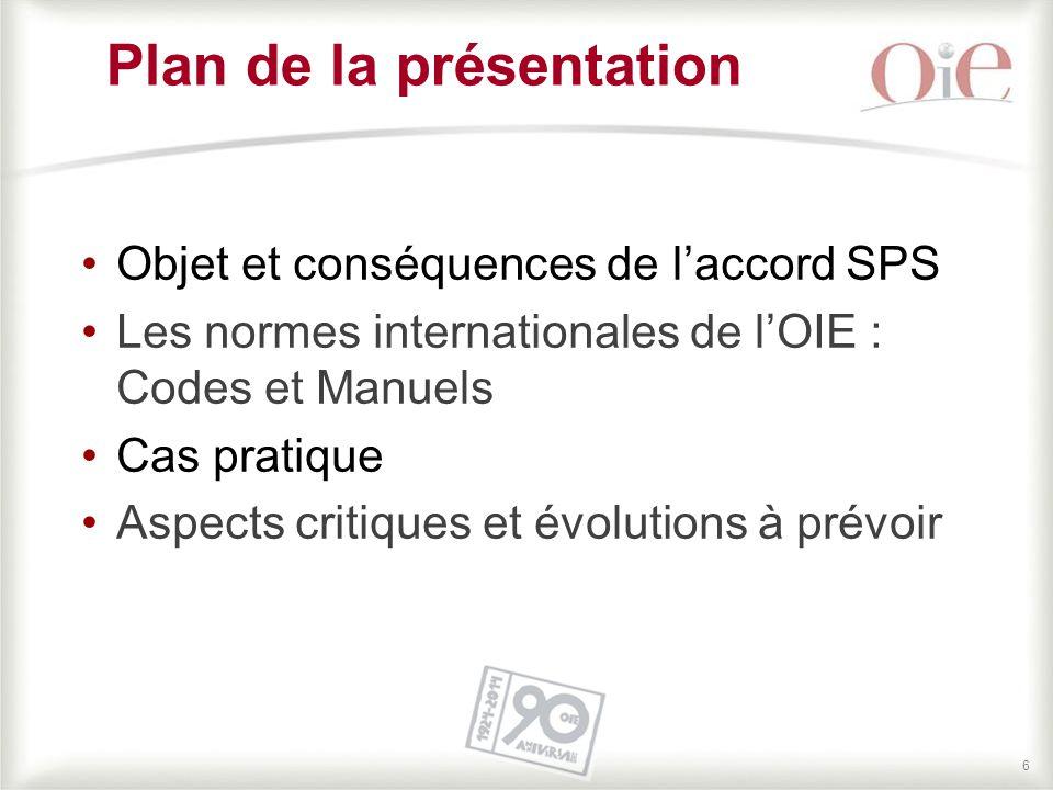 66 Plan de la présentation Objet et conséquences de l'accord SPS Les normes internationales de l'OIE : Codes et Manuels Cas pratique Aspects critiques