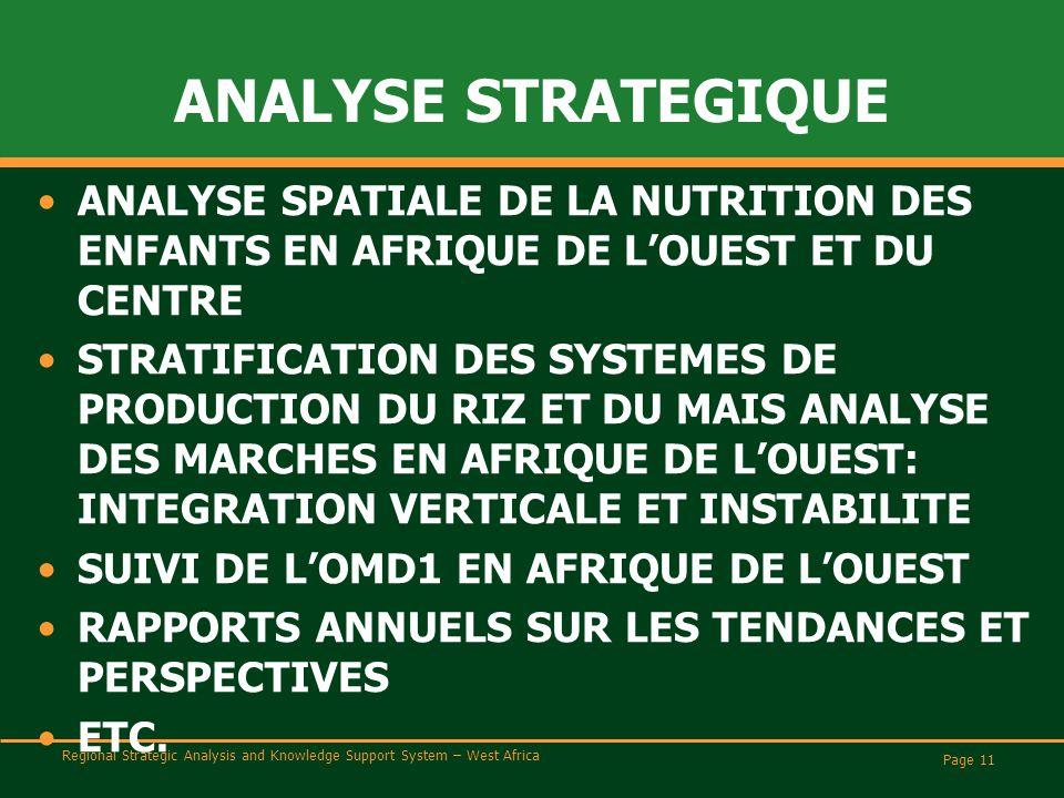 Regional Strategic Analysis and Knowledge Support System – West Africa ANALYSE STRATEGIQUE ANALYSE SPATIALE DE LA NUTRITION DES ENFANTS EN AFRIQUE DE L'OUEST ET DU CENTRE STRATIFICATION DES SYSTEMES DE PRODUCTION DU RIZ ET DU MAIS ANALYSE DES MARCHES EN AFRIQUE DE L'OUEST: INTEGRATION VERTICALE ET INSTABILITE SUIVI DE L'OMD1 EN AFRIQUE DE L'OUEST RAPPORTS ANNUELS SUR LES TENDANCES ET PERSPECTIVES ETC.