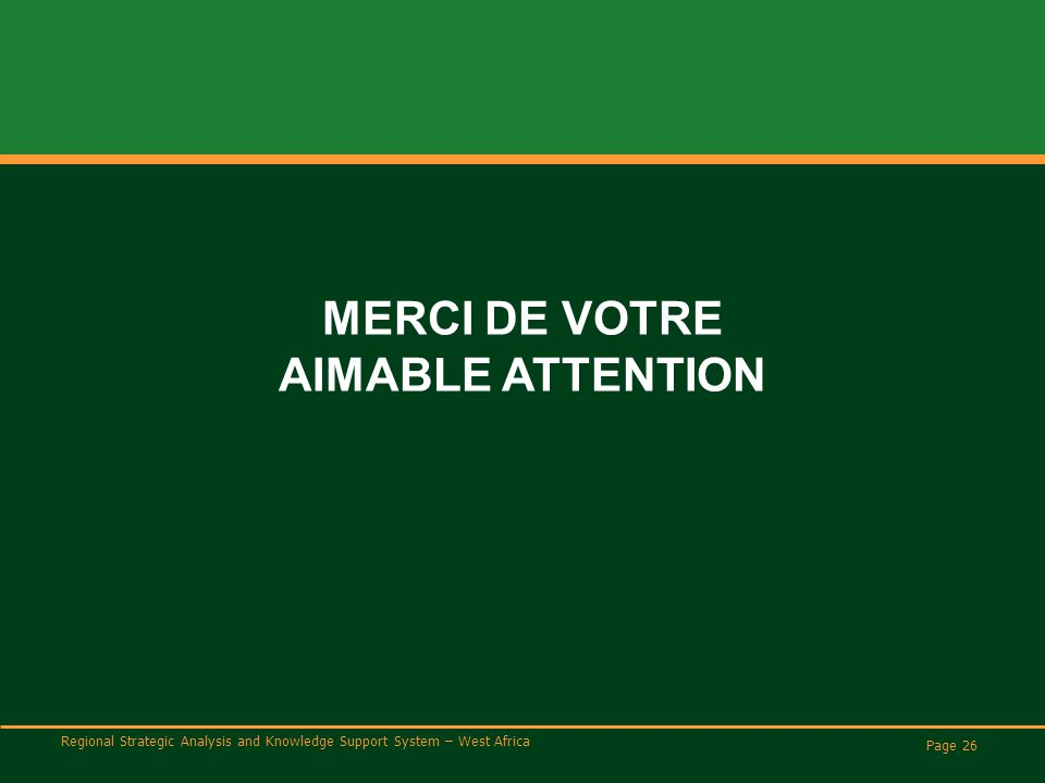 Regional Strategic Analysis and Knowledge Support System – West Africa Page 26 MERCI DE VOTRE AIMABLE ATTENTION