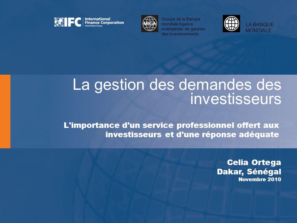 LA BANQUE MONDIALE Groupe de la Banque mondiale Agence multilatérale de garantie des investissements Question :Pourquoi est-il important d offrir un service d information et de facilitation professionnel aux investisseurs .