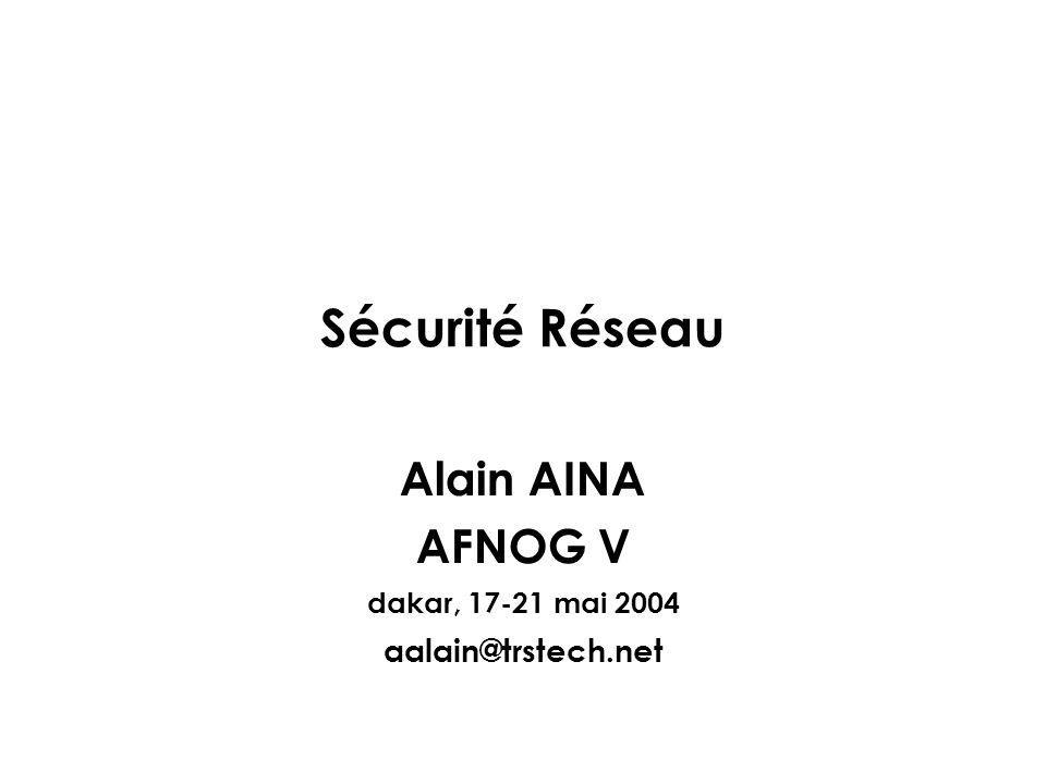 Sécurité Réseau Alain AINA AFNOG V dakar, 17-21 mai 2004 aalain@trstech.net