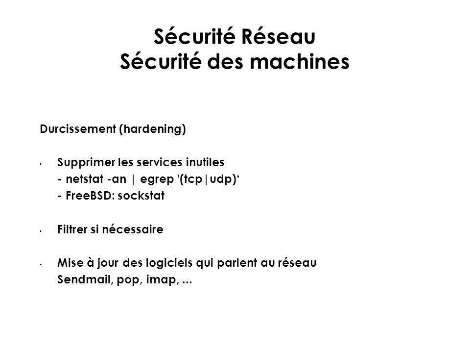 Sécurité Réseau Sécurité des machines Durcissement (hardening) Supprimer les services inutiles - netstat -an | egrep '(tcp|udp)' - FreeBSD: sockstat F