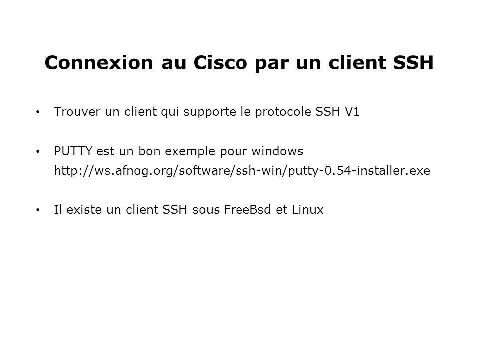 Connexion au Cisco par un client SSH Trouver un client qui supporte le protocole SSH V1 PUTTY est un bon exemple pour windows http://ws.afnog.org/soft