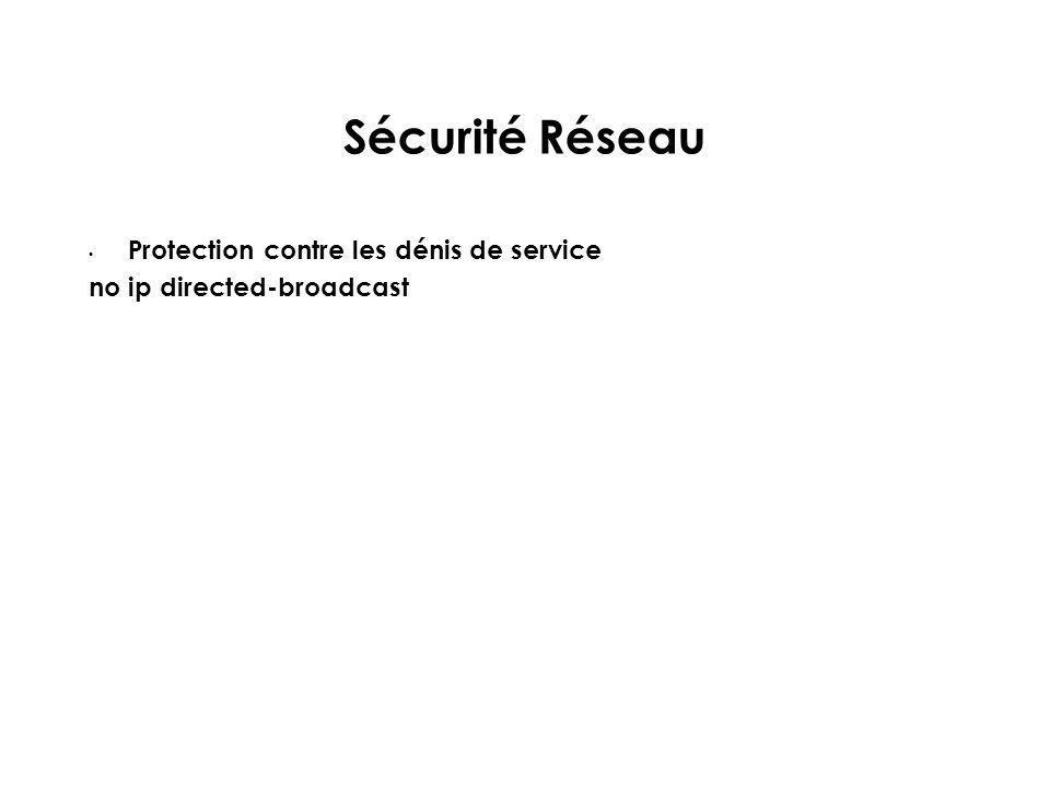 Sécurité Réseau Protection contre les dénis de service no ip directed-broadcast