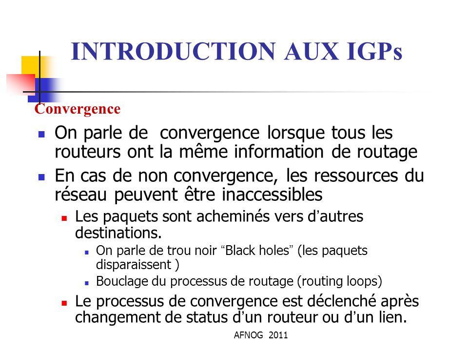 AFNOG 2011 On parle de convergence lorsque tous les routeurs ont la même information de routage En cas de non convergence, les ressources du réseau pe