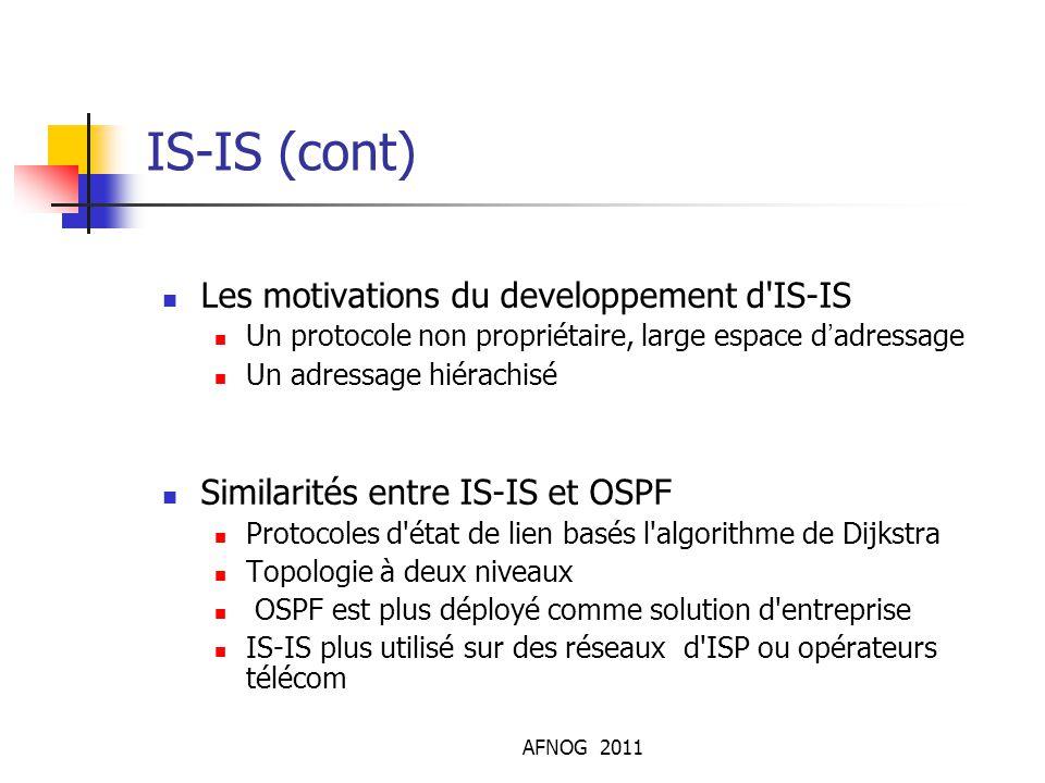 AFNOG 2011 IS-IS (cont) Les motivations du developpement d'IS-IS Un protocole non propriétaire, large espace d'adressage Un adressage hiérachisé Simi
