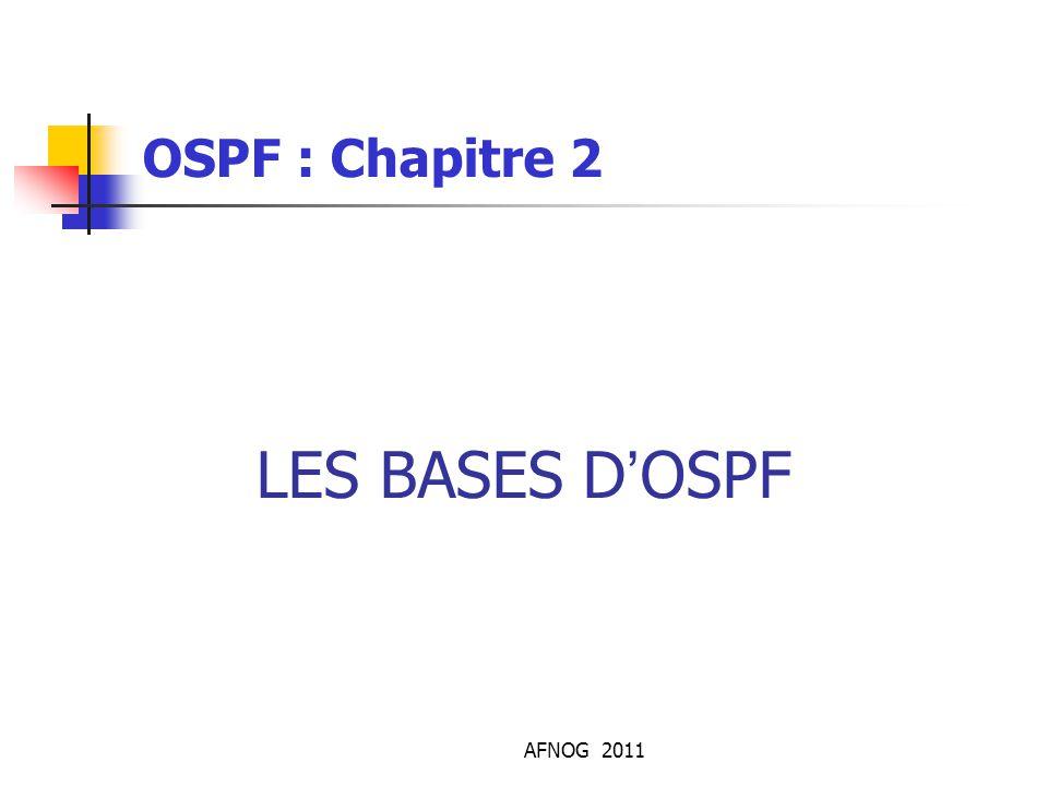 AFNOG 2011 LES BASES D'OSPF OSPF : Chapitre 2