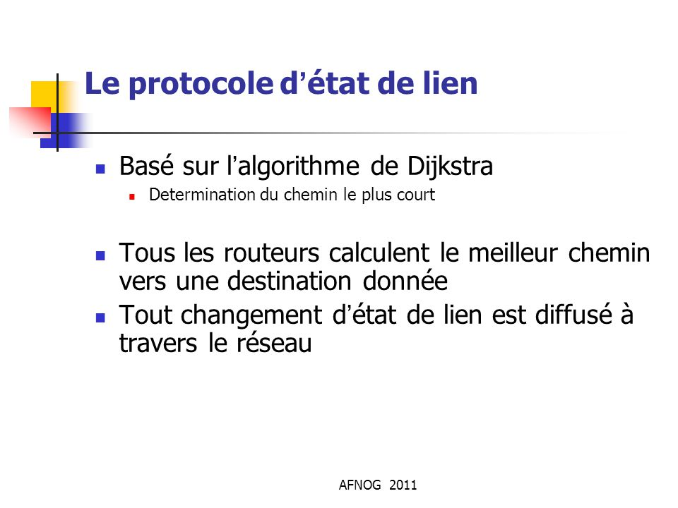 Le protocole d'état de lien Basé sur l'algorithme de Dijkstra Determination du chemin le plus court Tous les routeurs calculent le meilleur chemin ver