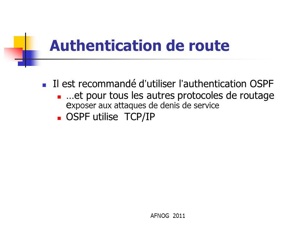 AFNOG 2011 Authentication de route Il est recommandé d'utiliser l'authentication OSPF …et pour tous les autres protocoles de routage e xposer aux atta