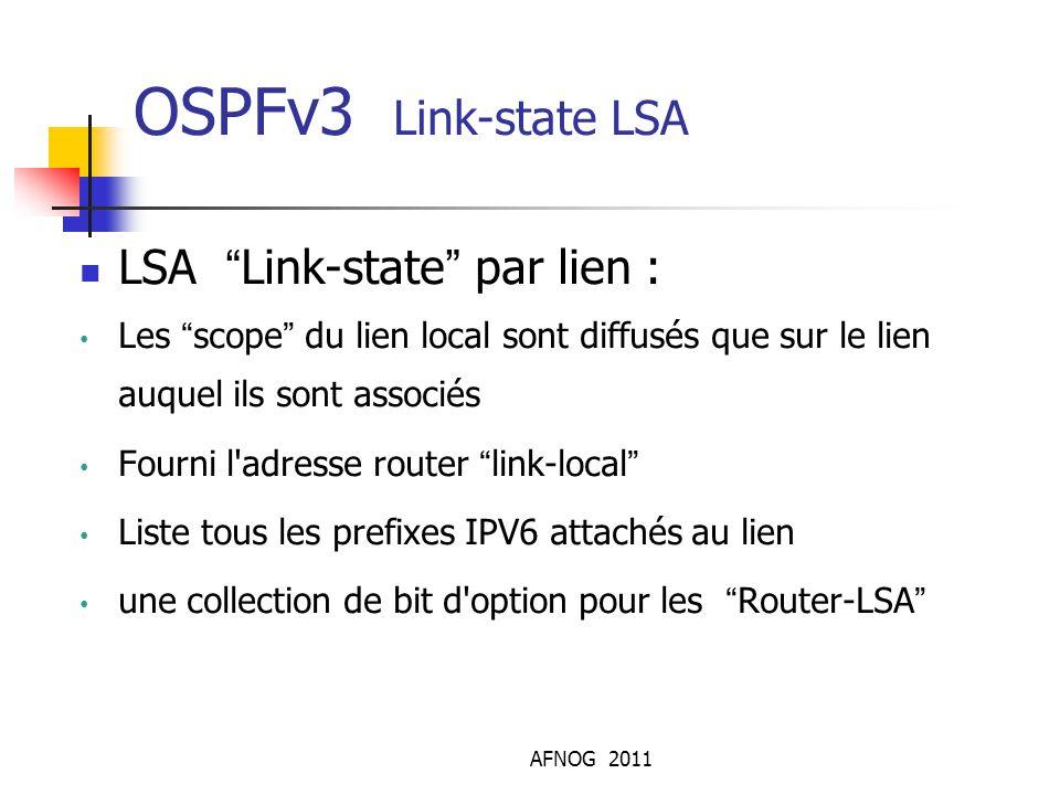 """AFNOG 2011 OSPFv3 Link-state LSA LSA """"Link-state"""" par lien : Les """"scope"""" du lien local sont diffusés que sur le lien auquel ils sont associés Fourni l"""