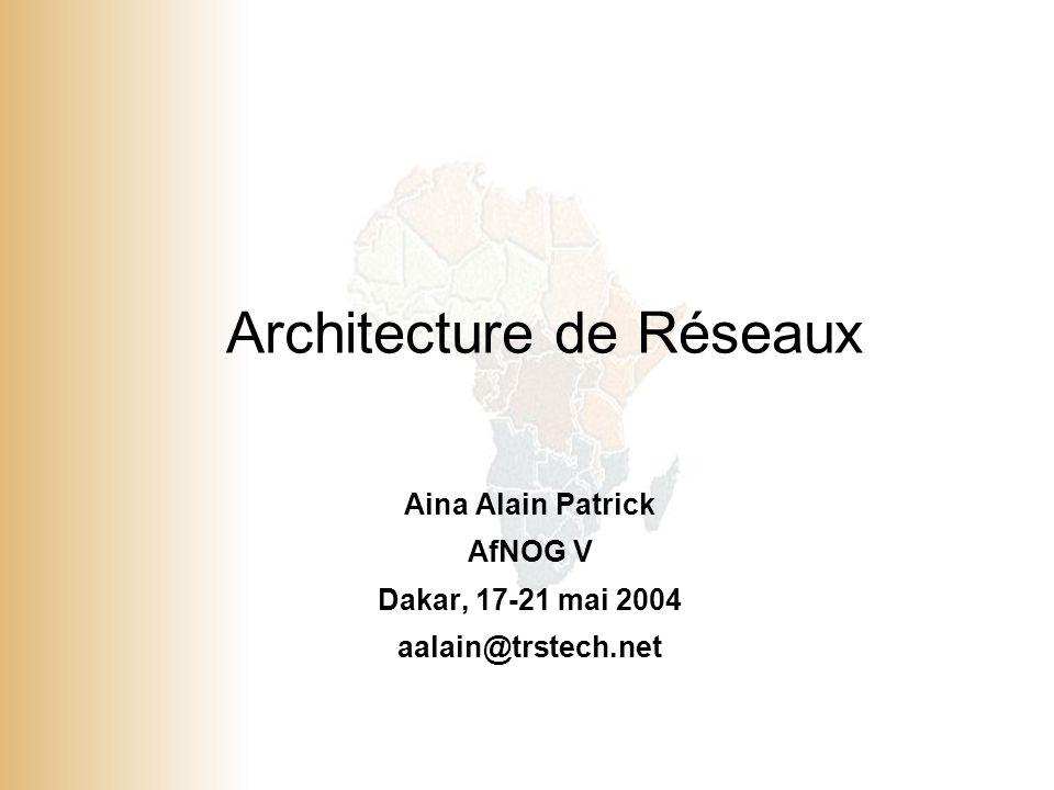 1 © 2001, Cisco Systems, Inc. All rights reserved. Architecture de Réseaux Aina Alain Patrick AfNOG V Dakar, 17-21 mai 2004 aalain@trstech.net