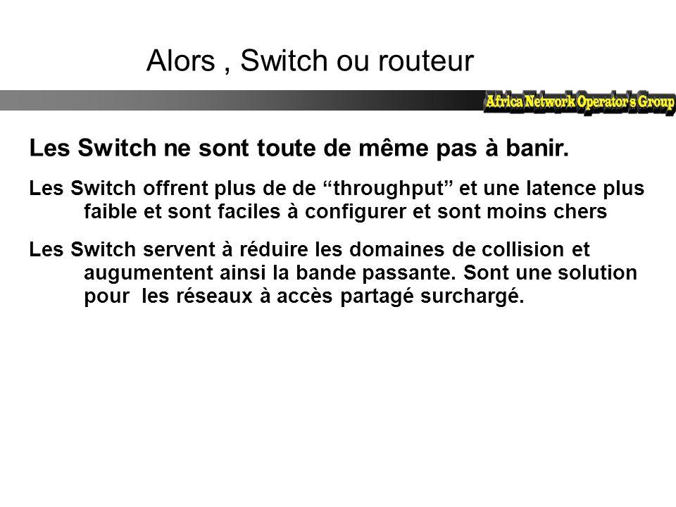 """Alors, Switch ou routeur Les Switch ne sont toute de même pas à banir. Les Switch offrent plus de de """"throughput"""" et une latence plus faible et sont f"""