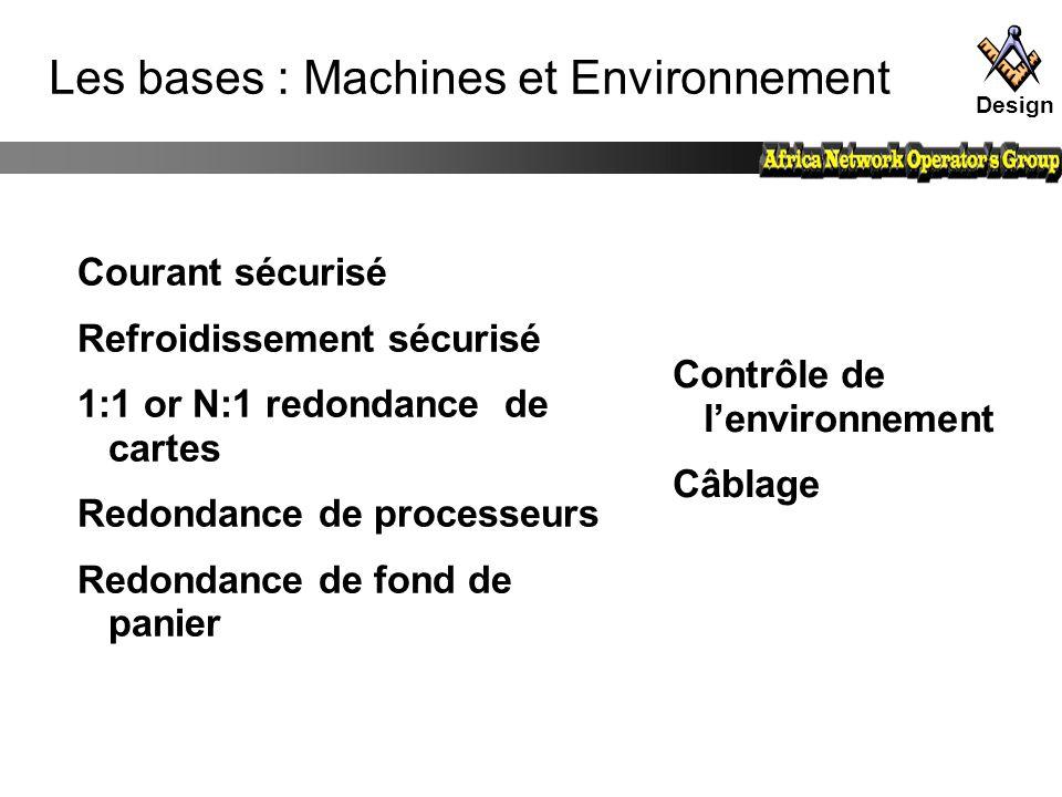 Les bases : Machines et Environnement Courant sécurisé Refroidissement sécurisé 1:1 or N:1 redondance de cartes Redondance de processeurs Redondance d