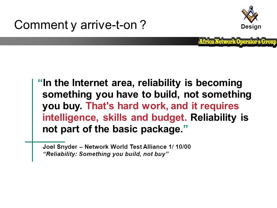 "Joel Snyder – Network World Test Alliance 1/ 10/00 ""Reliability: Something you build, not buy"" Comment y arrive-t-on ? ""In the Internet area, reliabil"