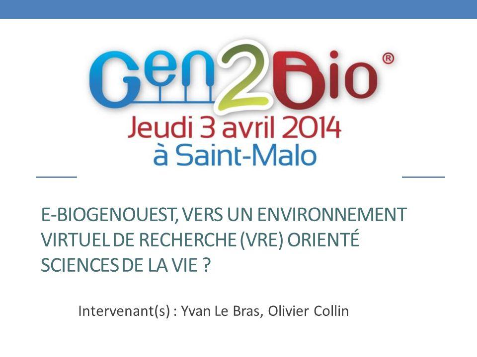 E-BIOGENOUEST, VERS UN ENVIRONNEMENT VIRTUEL DE RECHERCHE (VRE) ORIENTÉ SCIENCES DE LA VIE ? Intervenant(s) : Yvan Le Bras, Olivier Collin