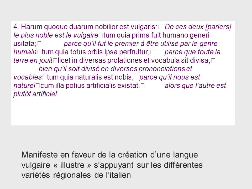 4. Harum quoque duarum nobilior est vulgaris: De ces deux [parlers] le plus noble est le vulgaire tum quia prima fuit humano generi usitata; parce qu'