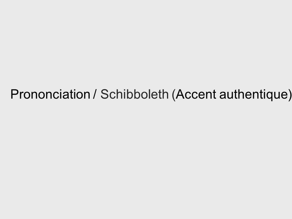 Prononciation / Schibboleth (Accent authentique)