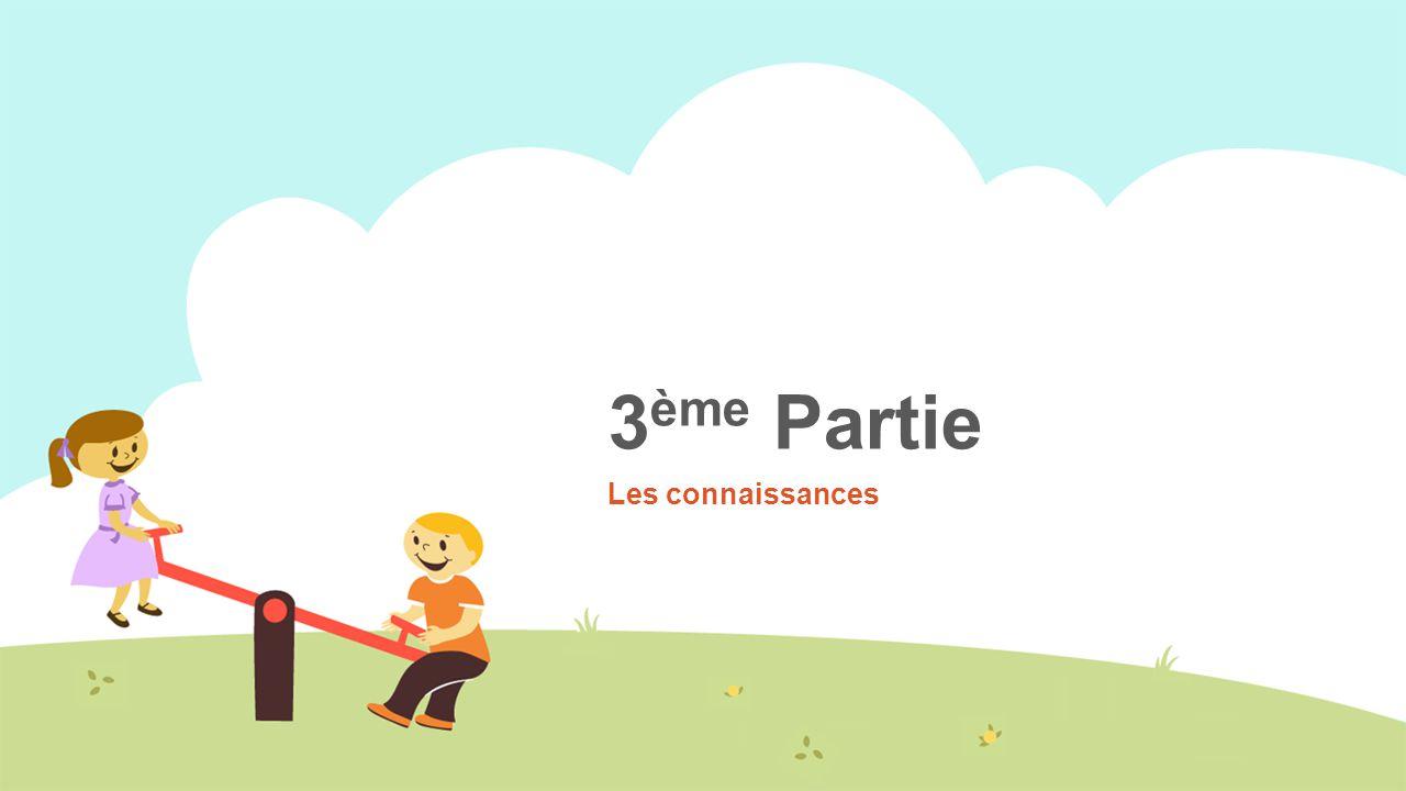 3 ème Partie Les connaissances