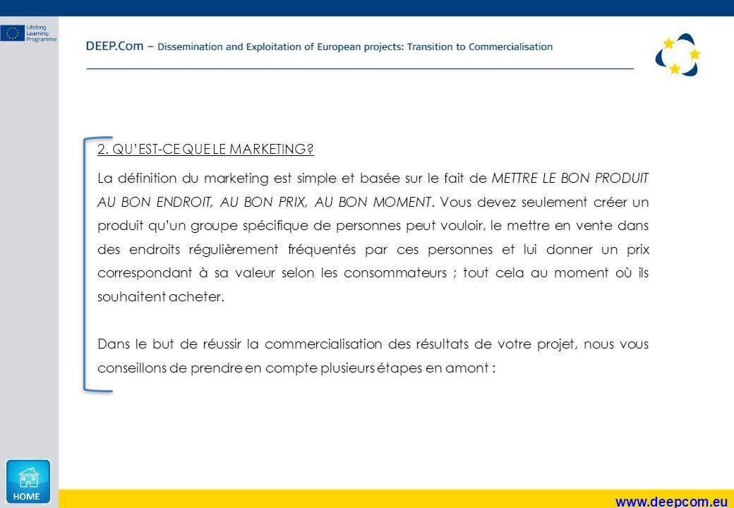 www.deepcom.eu 2. QU'EST-CE QUE LE MARKETING? La définition du marketing est simple et basée sur le fait de METTRE LE BON PRODUIT AU BON ENDROIT, AU B