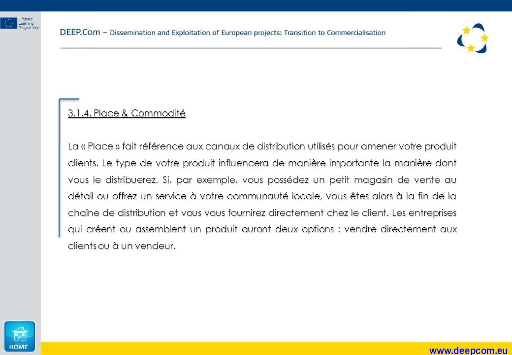 www.deepcom.eu 3.1.4. Place & Commodité La « Place » fait référence aux canaux de distribution utilisés pour amener votre produit clients. Le type de