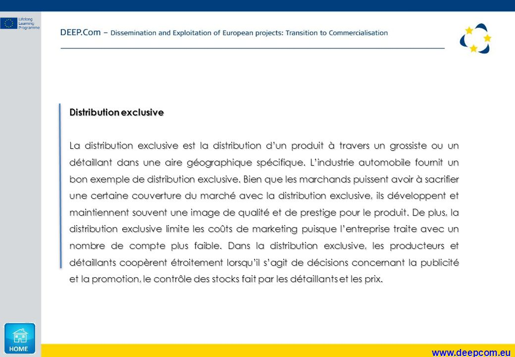www.deepcom.eu Distribution exclusive La distribution exclusive est la distribution d'un produit à travers un grossiste ou un détaillant dans une aire