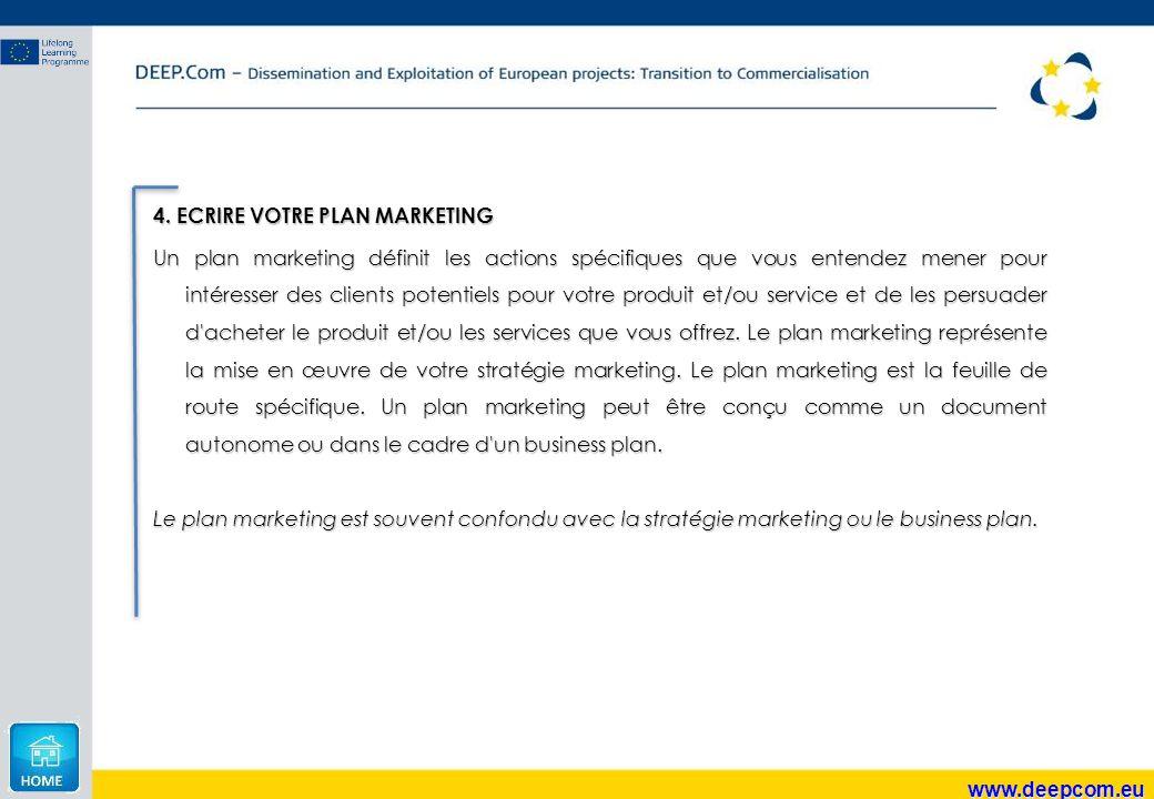 www.deepcom.eu 4. ECRIRE VOTRE PLAN MARKETING Un plan marketing définit les actions spécifiques que vous entendez mener pour intéresser des clients po