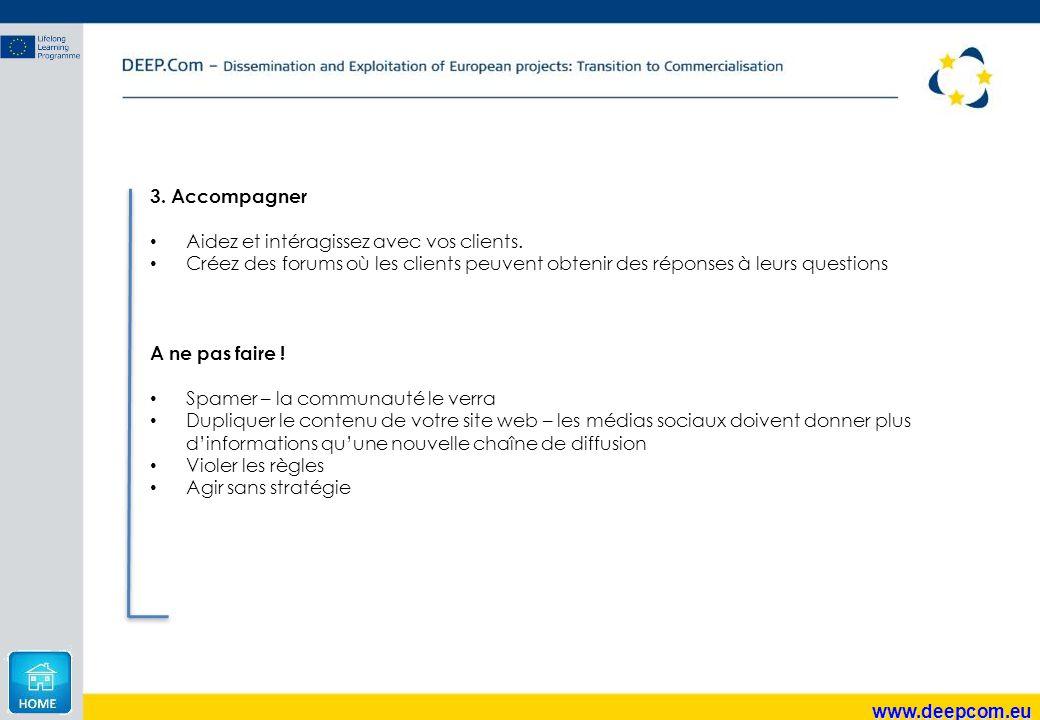 www.deepcom.eu 3. Accompagner Aidez et intéragissez avec vos clients. Créez des forums où les clients peuvent obtenir des réponses à leurs questions A