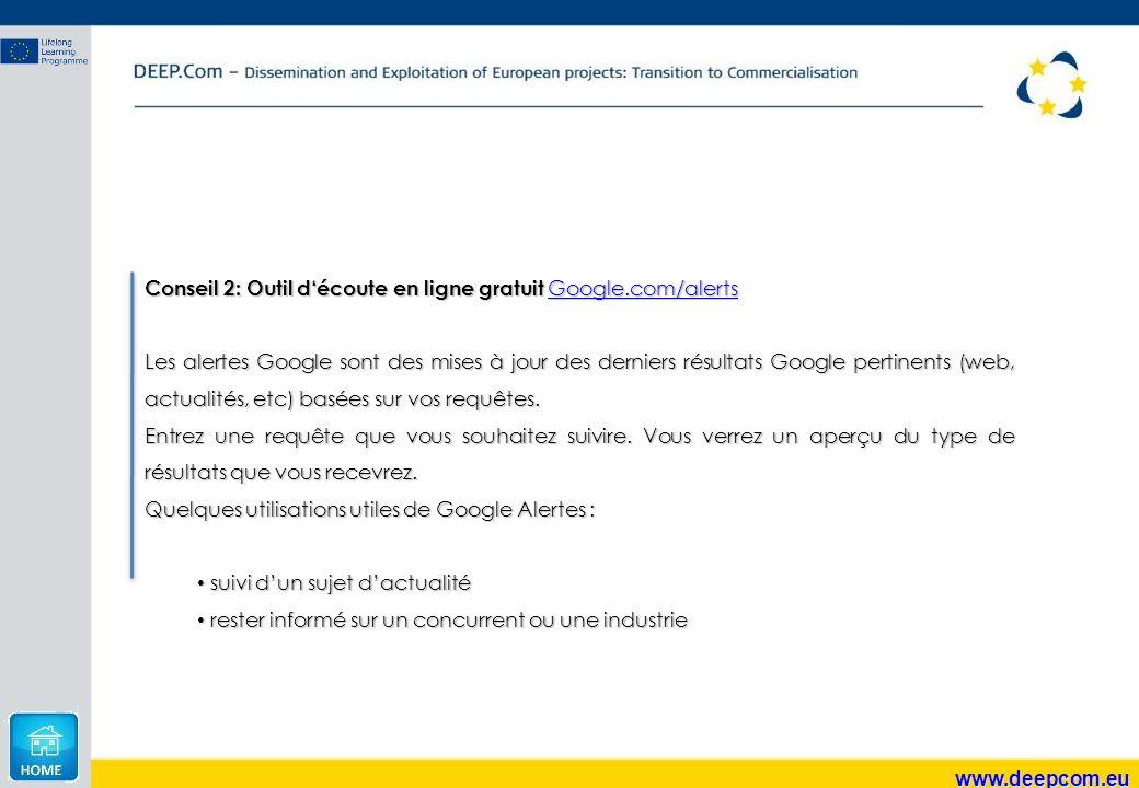 www.deepcom.eu Conseil 2: Outil d'écoute en ligne gratuit Google.com/alerts Google.com/alerts Les alertes Google sont des mises à jour des derniers ré