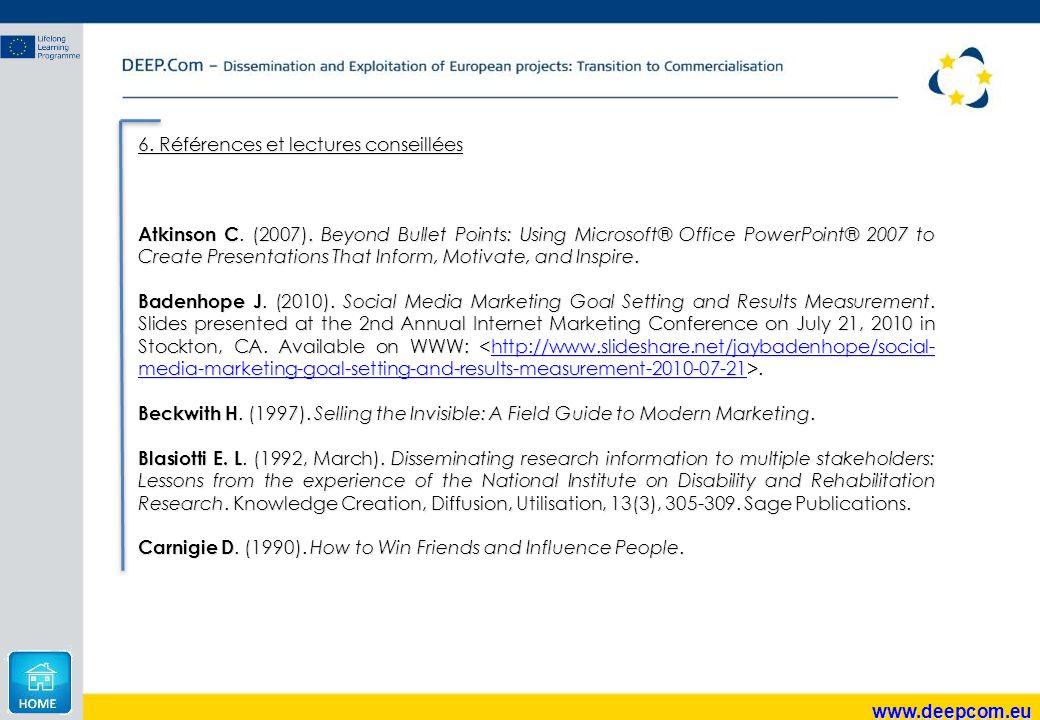 www.deepcom.eu 6. Références et lectures conseillées Atkinson C. (2007). Beyond Bullet Points: Using Microsoft® Office PowerPoint® 2007 to Create Pres