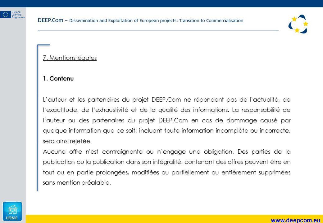 www.deepcom.eu 7. Mentions légales 1. Contenu L'auteur et les partenaires du projet DEEP.Com ne répondent pas de l'actualité, de l'exactitude, de l'ex