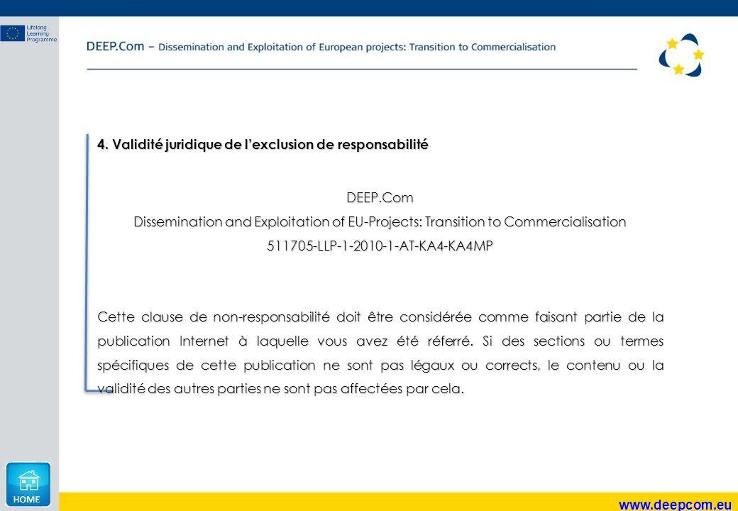 www.deepcom.eu 4. Validité juridique de l'exclusion de responsabilité DEEP.Com Dissemination and Exploitation of EU-Projects: Transition to Commercial