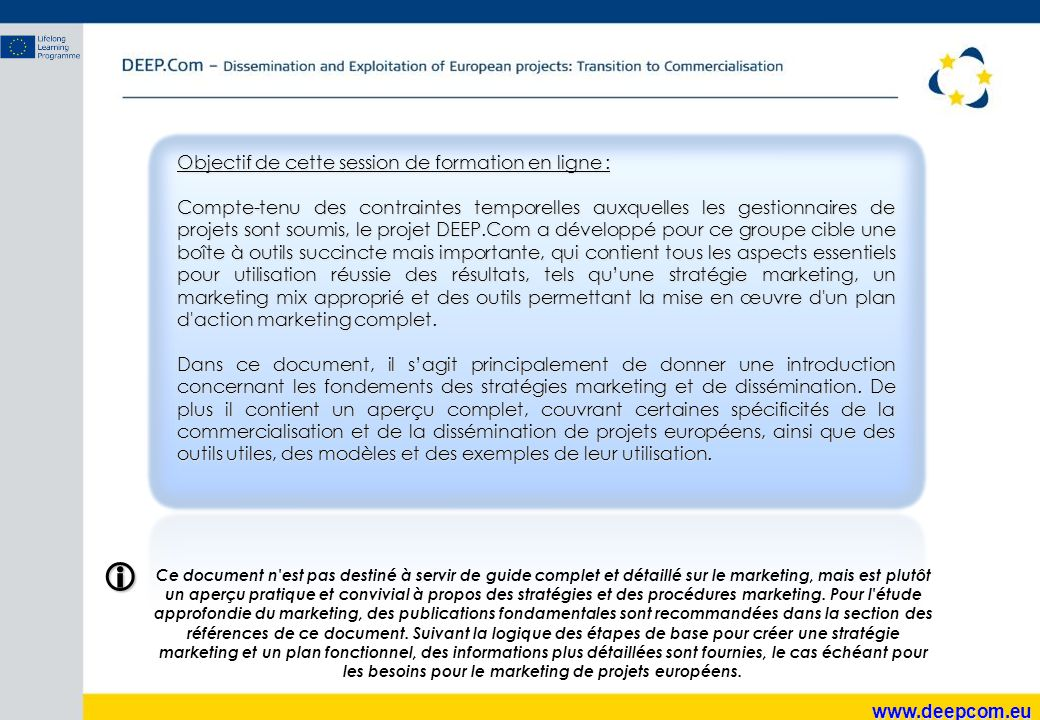 www.deepcom.eu Afin de saisir l'efficacité de la communication, la combinaison des critères ou des mécanismes d'évaluation peut être utilisée pour mesurer l'efficacité de chaque activité de dissémination.