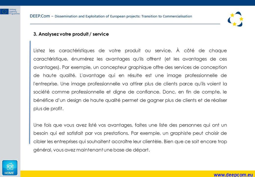www.deepcom.eu 3. Analysez votre produit / service Listez les caractéristiques de votre produit ou service. À côté de chaque caractéristique, énumérez
