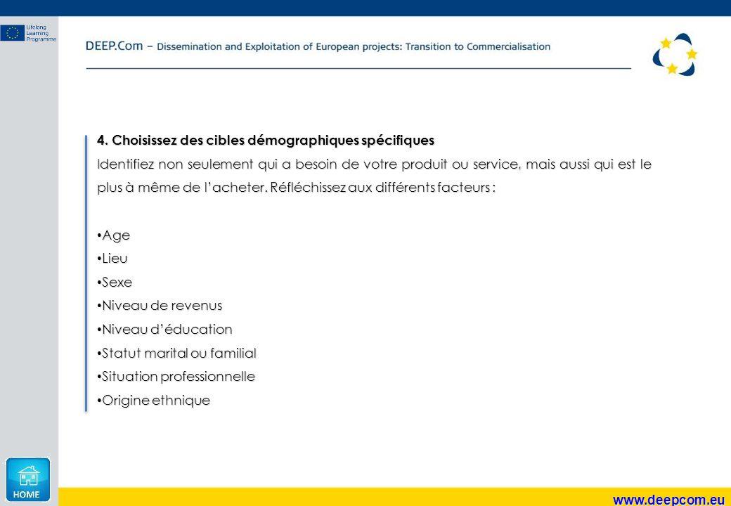 www.deepcom.eu 4. Choisissez des cibles démographiques spécifiques Identifiez non seulement qui a besoin de votre produit ou service, mais aussi qui e