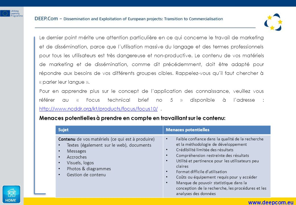 www.deepcom.eu Le dernier point mérite une attention particulière en ce qui concerne le travail de marketing et de dissémination, parce que l'utilisat