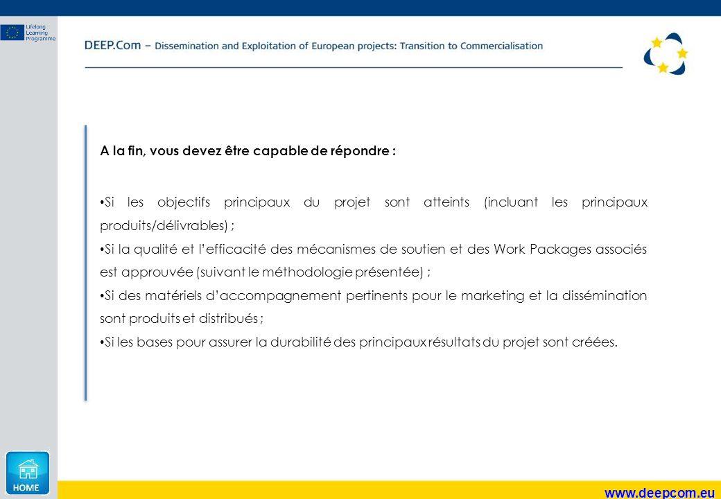 www.deepcom.eu A la fin, vous devez être capable de répondre : Si les objectifs principaux du projet sont atteints (incluant les principaux produits/d