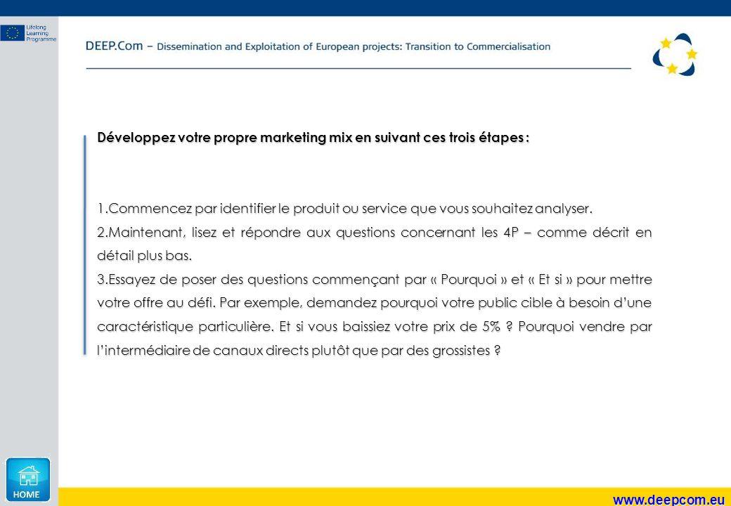 www.deepcom.eu Développez votre propre marketing mix en suivant ces trois étapes : 1.Commencez par identifier le produit ou service que vous souhaitez
