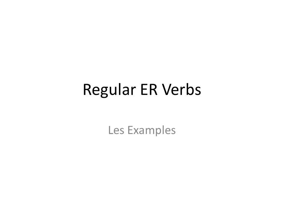 Regular ER Verbs Les Examples