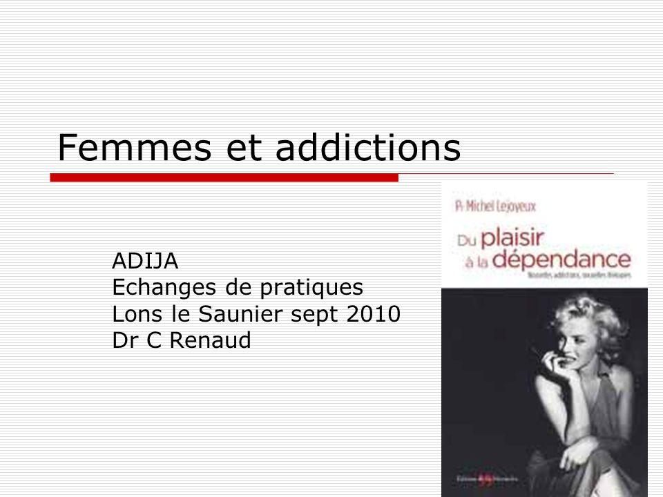 Femmes et addictions ADIJA Echanges de pratiques Lons le Saunier sept 2010 Dr C Renaud