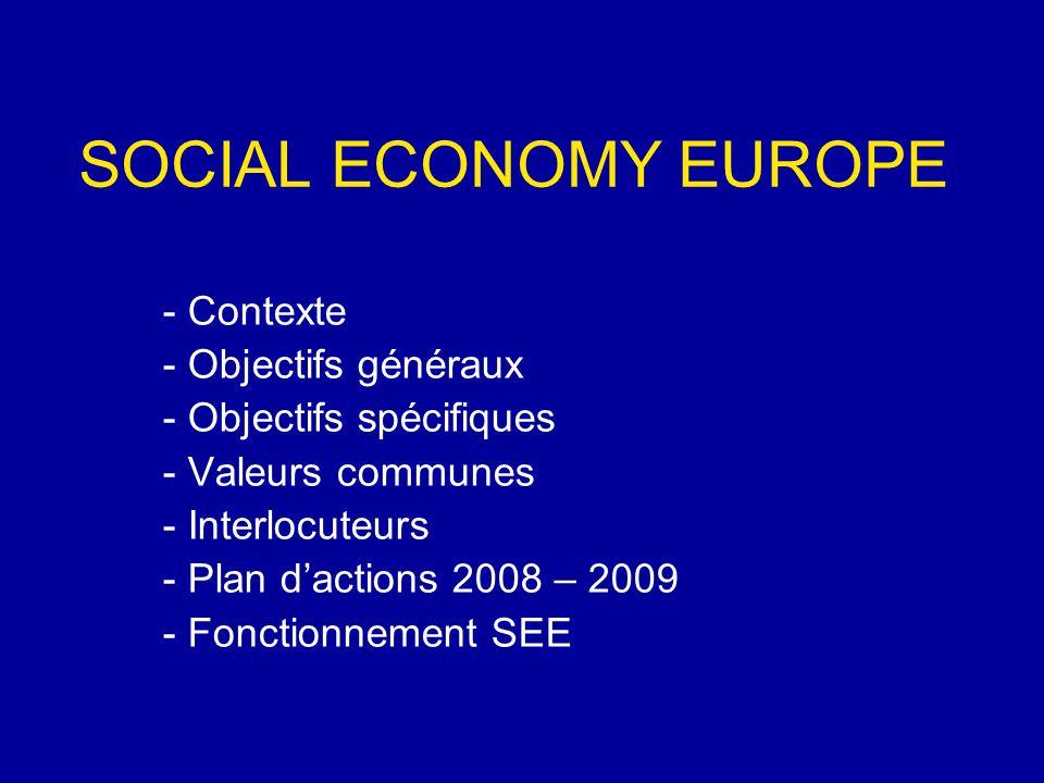 - Contexte - Objectifs généraux - Objectifs spécifiques - Valeurs communes - Interlocuteurs - Plan d'actions 2008 – 2009 - Fonctionnement SEE SOCIAL ECONOMY EUROPE