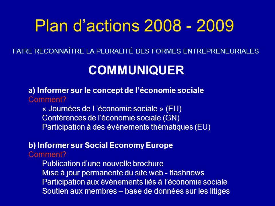 Plan d'actions 2008 - 2009 FAIRE RECONNAÎTRE LA PLURALITÉ DES FORMES ENTREPRENEURIALES COMMUNIQUER a) Informer sur le concept de l'économie sociale Comment.