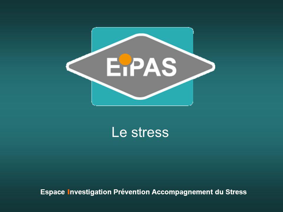 Le stress Espace I nvestigation Prévention Accompagnement du Stress